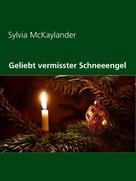 Sylvia McKaylander: Geliebt vermisster Schneeengel