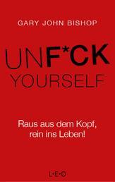 Unfuck Yourself - Raus aus dem Kopf, rein ins Leben!