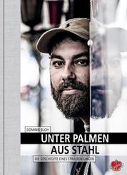 Unter Palmen aus Stahl - Die Geschichte eines Straßenjungen