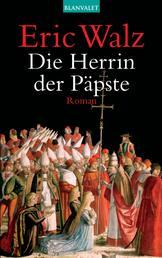 Die Herrin der Päpste - Roman