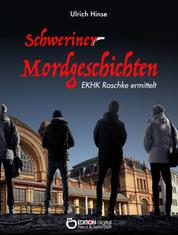 Schweriner Mordgeschichten - EKHK Raschke ermittelt
