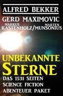 Alfred Bekker: Unbekannte Sterne - Das 1531 Seiten Science Fiction Abenteuer Paket