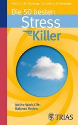 Die 50 besten Stresskiller - Meine Work-Life-Balance finden