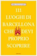 Dirk Engelhardt: 111 Luoghi di Barcellona che devi proprio scoprire