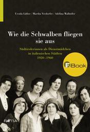 Wie die Schwalben fliegen sie aus - Südtirolerinnen als Dienstmädchen in italienischen Städten 1920–1960