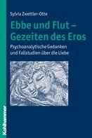 Sylvia Zwettler-Otte: Ebbe und Flut - Gezeiten des Eros