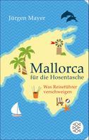 Jürgen Mayer: Mallorca für die Hosentasche