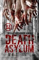 M.H. Steinmetz: Death Asylum - Interaktiver Horror-Roman