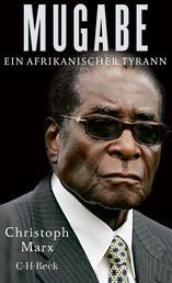 Mugabe - Ein afrikanischer Tyrann