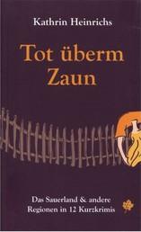 Tot überm Zaun - Das Sauerland & andere Regionen in 12 Kurzkrimis