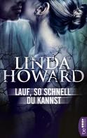 Linda Howard: Lauf, so schnell du kannst ★★★★