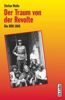 Stefan Wolle: Der Traum von der Revolte