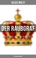 Julius Wolff: Der Raubgraf: Historischer Roman
