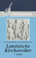 Hans Freiherr von Campenhausen: Lateinische Kirchenväter