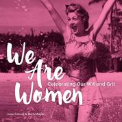 We Are Women - Celebrating Our Wit and Grit