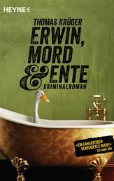Erwin, Mord & Ente - Kriminalroman