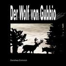 Dorothea Emmrich: Der Wolf von Gubbio