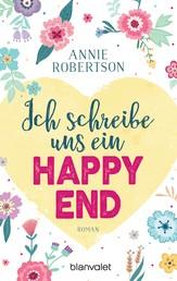 Ich schreibe uns ein Happy End - Roman