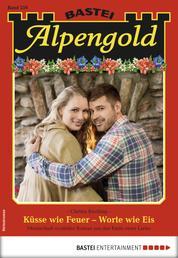 Alpengold 259 - Heimatroman - Küsse wie Feuer - Worte wie Eis