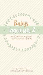 Babys Tagebuch 2 - Das 2. Jahr des 1. Tagebuchs geschrieben von einem Baby