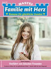 Familie mit Herz 96 - Familienroman - Verführt von falschen Freunden