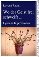 Lucyna Ratka: Wo der Geist frei schweift...