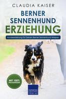 Claudia Kaiser: Berner Sennenhund Erziehung - Hundeerziehung für Deinen Berner Sennenhund Welpen