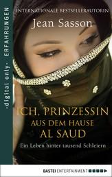 Ich, Prinzessin aus dem Hause Al Saud - Ein Leben hinter tausend Schleiern