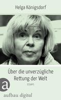 Helga Königsdorf: Über die unverzügliche Rettung der Welt