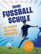 Thomas Eglinski: Deine Fußballschule - So wirst du zum Profi ★