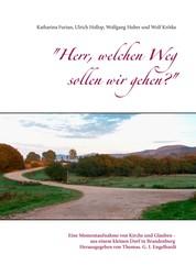 """""""Herr, welchen Weg sollen wir gehen?"""" - Eine Momentaufnahme von Kirche und Glauben - aus einem kleinen Dorf in Brandenburg"""
