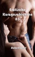 Robert Lund: Erotische Kurzgeschichten #3 ★★★