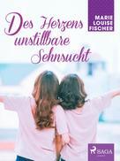 Marie Louise Fischer: Des Herzens unstillbare Sehnsucht ★★★★★