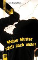 Petra Bartoli-y-Eckert: Meine Mutter säuft doch nicht! ★★★★