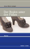Anna Maria Leitgeb: Der Boden unter den Füßen