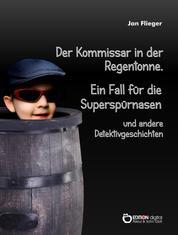 Der Kommissar in der Regentonne - Ein Fall für die Superspürnasen und andere Detektivgeschichten