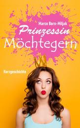 Prinzessin Möchtegern - Eine satirisch nachdenkliche Kurzgeschichte