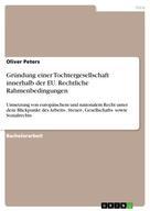Oliver Peters: Gründung einer Tochtergesellschaft innerhalb der EU. Rechtliche Rahmenbedingungen