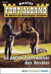 Fort Aldamo - Folge 036 - So packte Finnewacker die Verräter