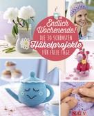 Mara Engel: Endlich Wochenende! Die 30 schönsten Häkelprojekte für freie Tage ★★★★