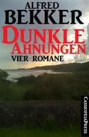 Alfred Bekker: Dunkle Ahnungen (Vier unheimliche Romane)