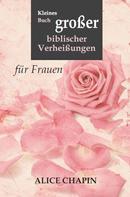 Alice Chapin: Kleines Buch großer biblischer Verheißungen