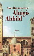 Alois Brandstetter: Aluigis Abbild