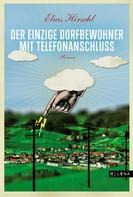 Elias Hirschl: Der einzige Dorfbewohner mit Telefonanschluss ★★★