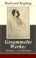 Rudyard Kipling: Gesammelte Werke: Romane + Erzählungen ★★★★