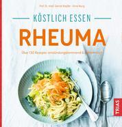 Köstlich essen - Rheuma - Über 130 Rezepte: entzündungshemmend & bekömmlich