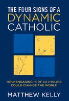 Matthew Kelly: The Four Signs of A Dynamic Catholic