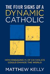 The Four Signs of A Dynamic Catholic - How Engaging 1% of Catholics Could Change the World