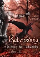 Alice Camden: Im Schatten der Todessteine 3: Rabenkönig ★★★★★