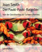 Der Pauki-Pauki-Ratgeber - Von der Derufrenites zur Schwerufrenites
